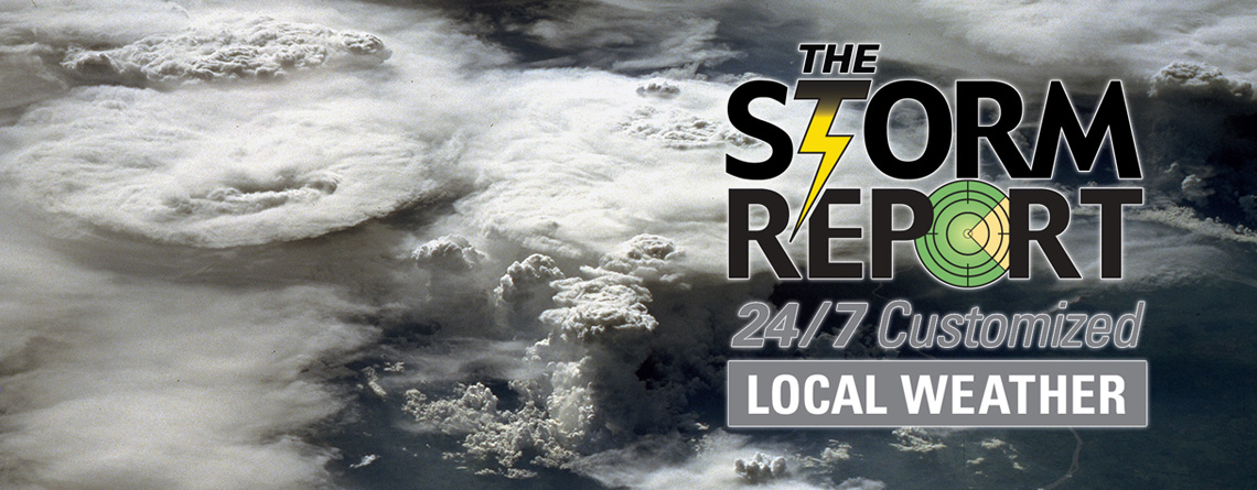 The Storm Report 24/7 Customized Local Weather